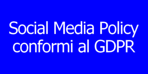 Social Media Policy conformi al GDPR